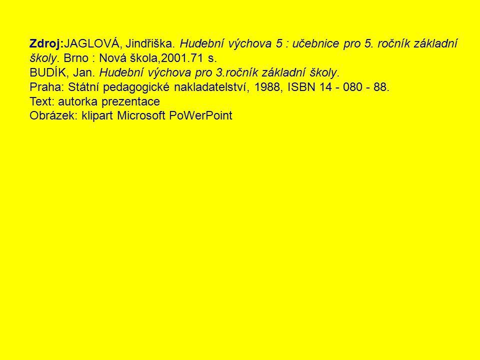 Zdroj:JAGLOVÁ, Jindřiška. Hudební výchova 5 : učebnice pro 5