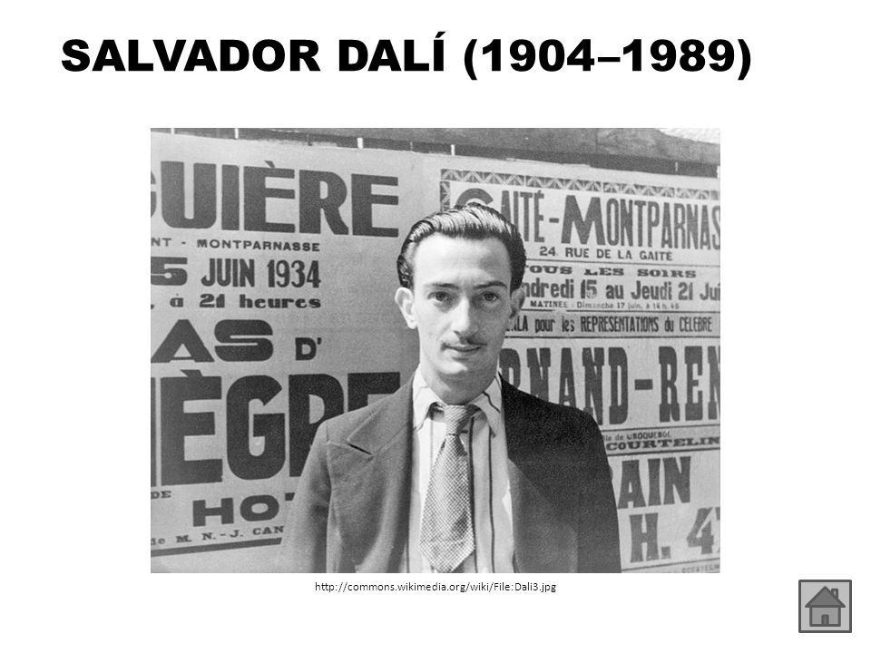 SALVADOR DALÍ (1904 –1989) http://commons.wikimedia.org/wiki/File:Dali3.jpg