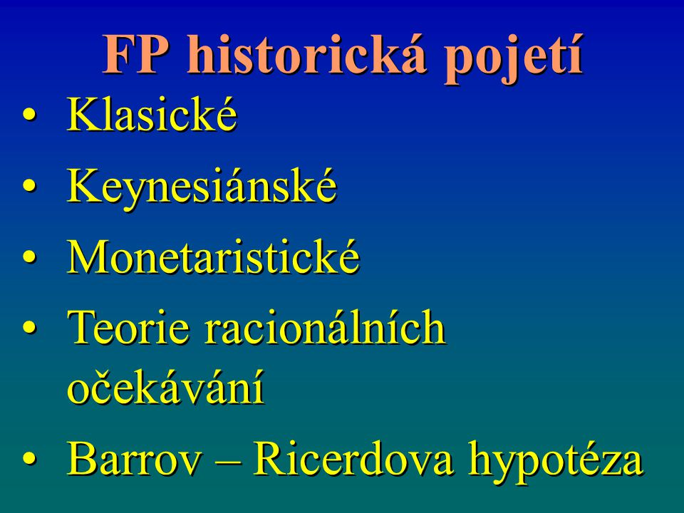 FP historická pojetí Klasické Keynesiánské Monetaristické