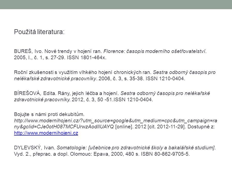 Použitá literatura: BUREŠ, Ivo. Nové trendy v hojení ran. Florence: časopis moderního ošetřovatelství. 2005, I., č. 1, s. 27-29. ISSN 1801-464x.