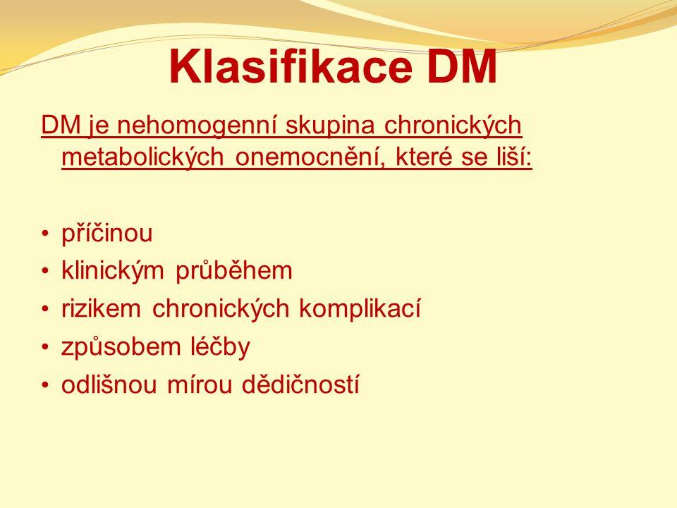 Klasifikace DM DM je nehomogenní skupina chronických metabolických onemocnění, které se liší: příčinou.