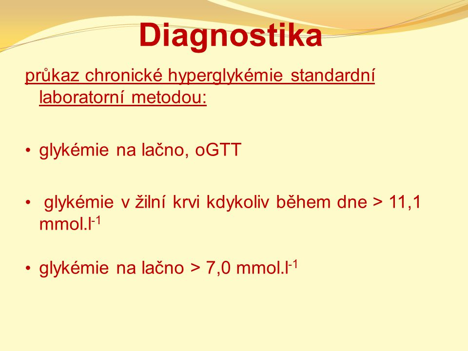 Diagnostika průkaz chronické hyperglykémie standardní laboratorní metodou: glykémie na lačno, oGTT.