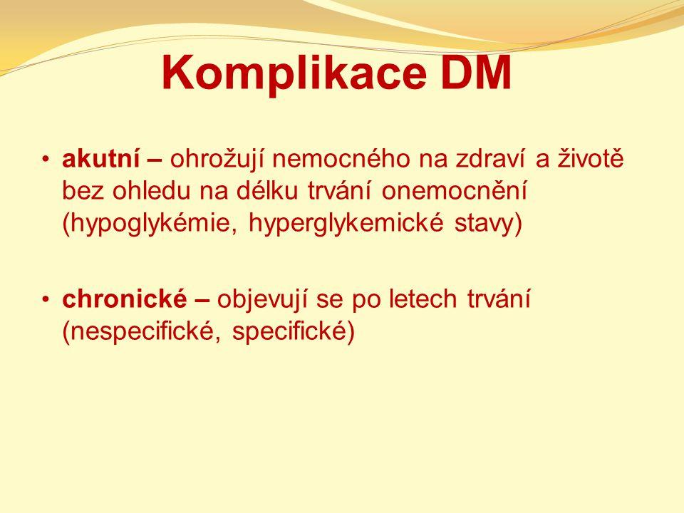 Komplikace DM akutní – ohrožují nemocného na zdraví a životě bez ohledu na délku trvání onemocnění (hypoglykémie, hyperglykemické stavy)