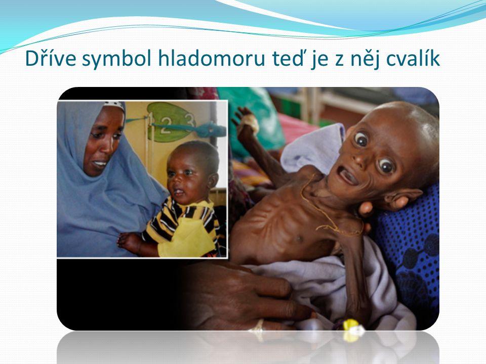Dříve symbol hladomoru teď je z něj cvalík