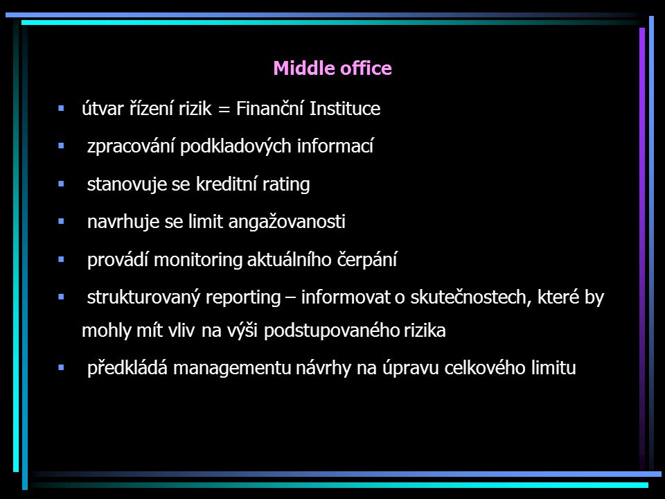 Middle office útvar řízení rizik = Finanční Instituce. zpracování podkladových informací. stanovuje se kreditní rating.