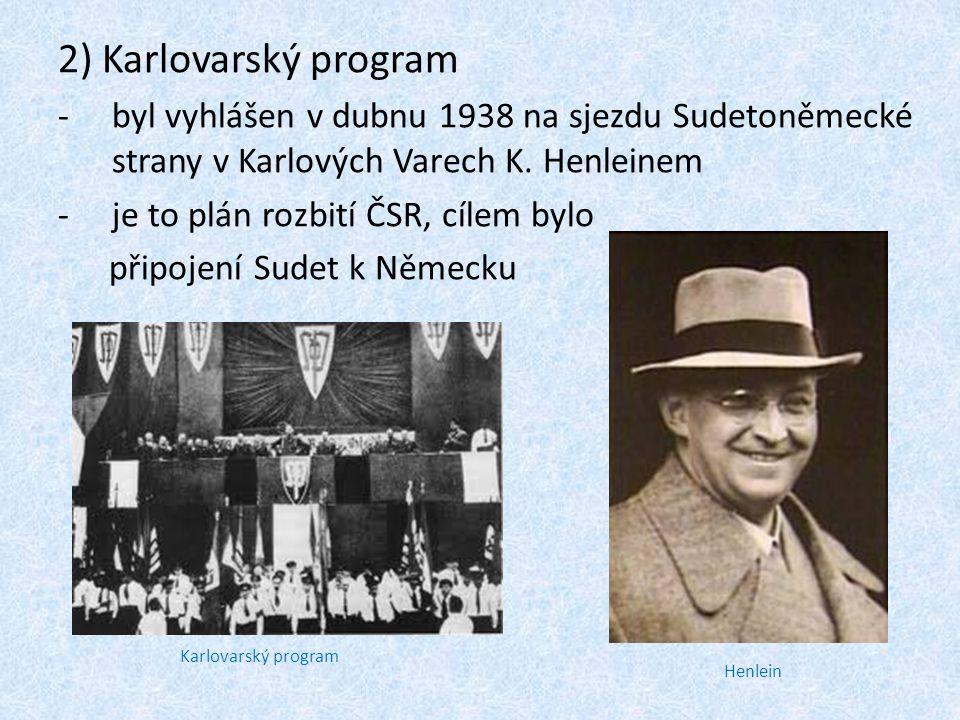 2) Karlovarský program byl vyhlášen v dubnu 1938 na sjezdu Sudetoněmecké strany v Karlových Varech K. Henleinem.