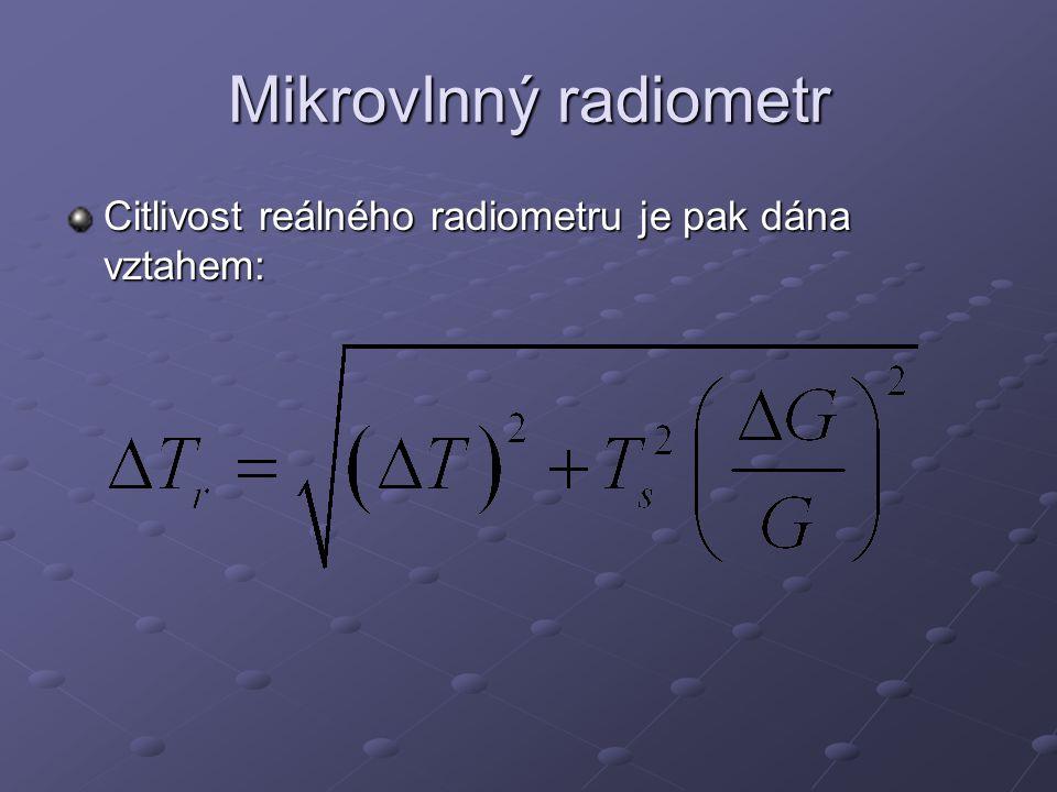 Mikrovlnný radiometr Citlivost reálného radiometru je pak dána vztahem: