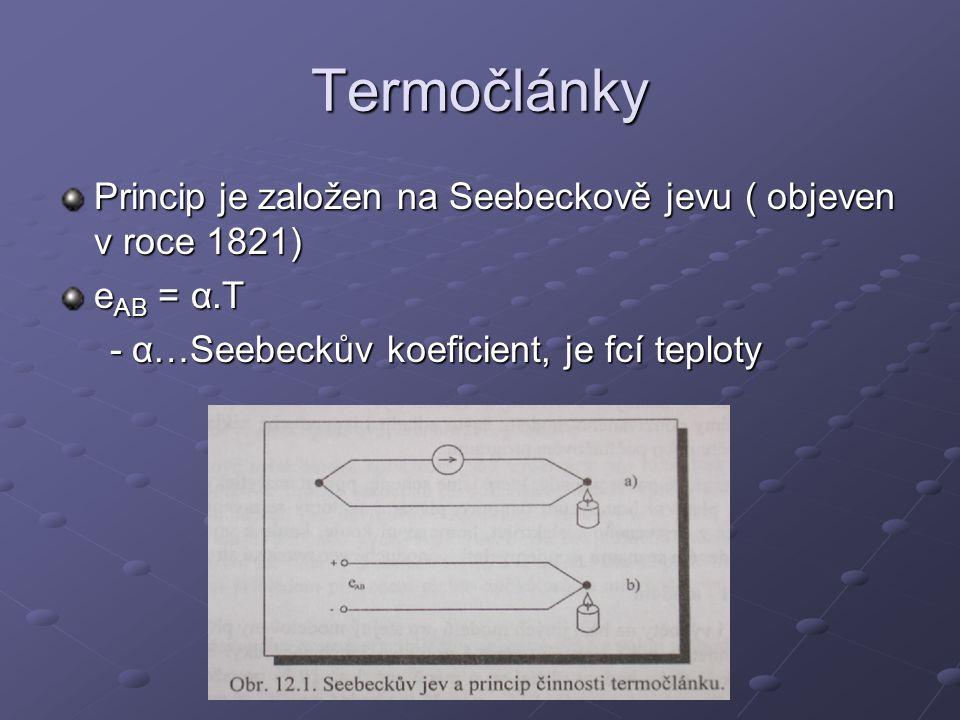 Termočlánky Princip je založen na Seebeckově jevu ( objeven v roce 1821) eAB = α.T.