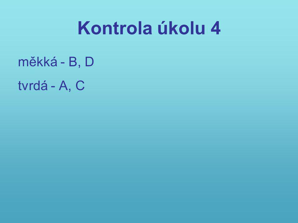 Kontrola úkolu 4 měkká - B, D tvrdá - A, C