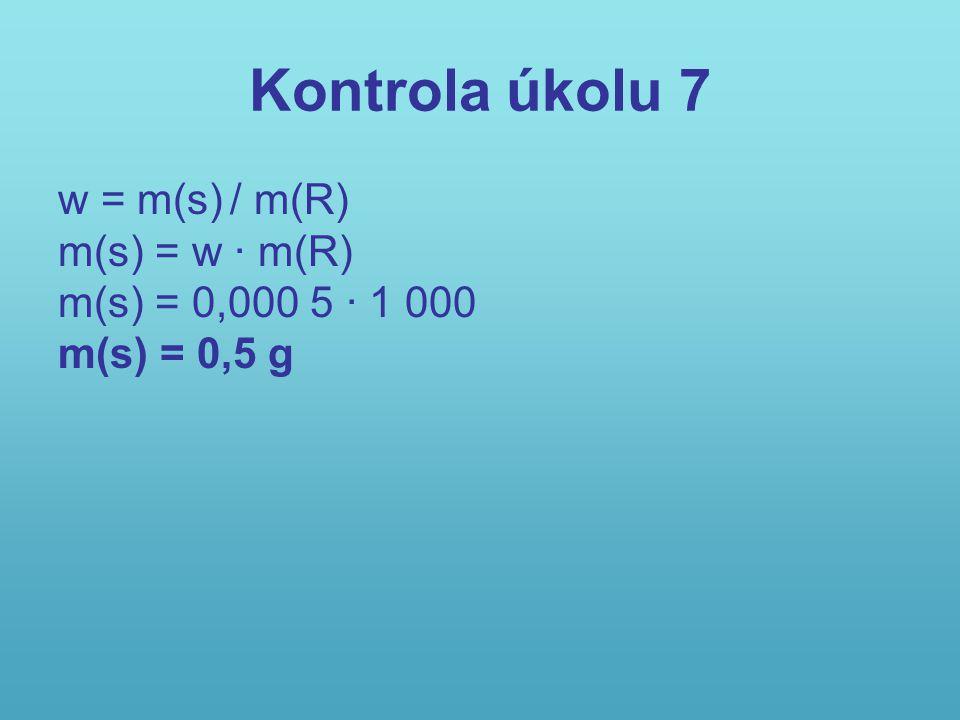 Kontrola úkolu 7 w = m(s) / m(R) m(s) = w · m(R)