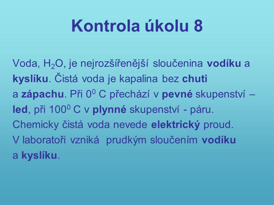 Kontrola úkolu 8 Voda, H2O, je nejrozšířenější sloučenina vodíku a