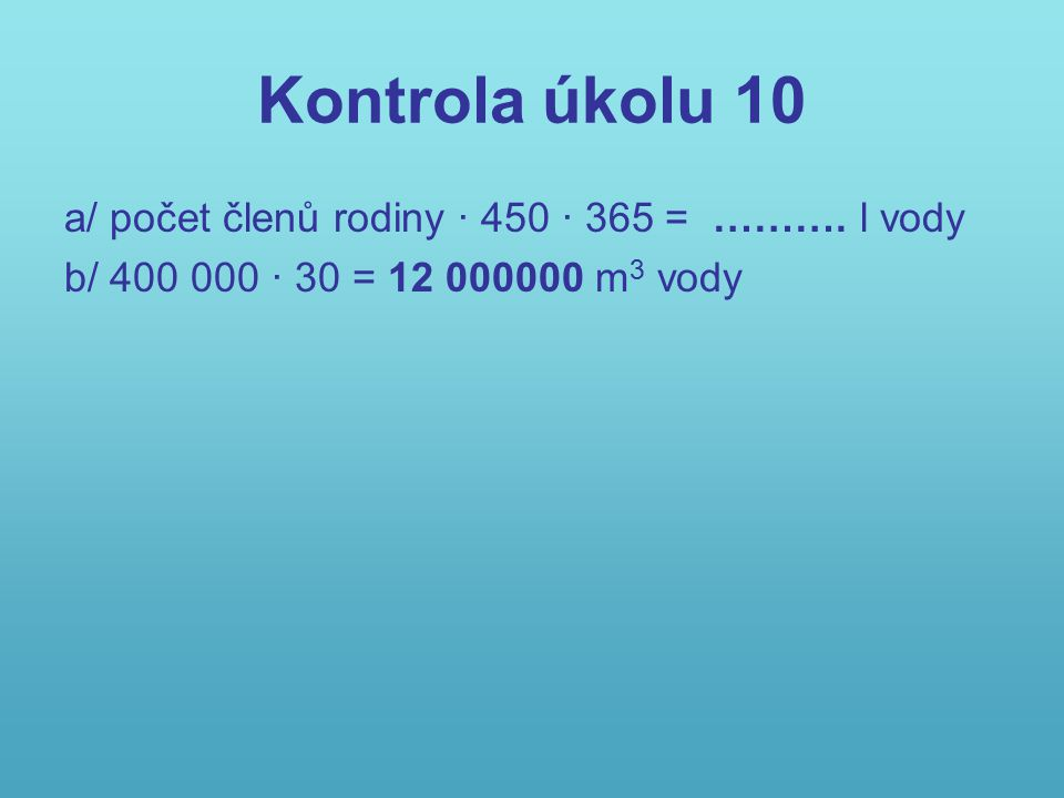 Kontrola úkolu 10 a/ počet členů rodiny · 450 · 365 = ………. l vody