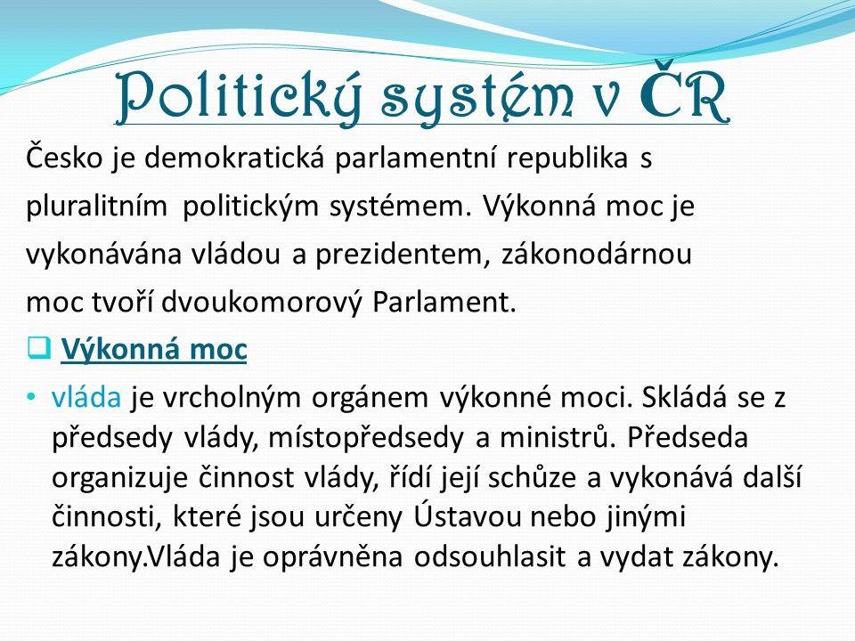 Politický systém v ČR Česko je demokratická parlamentní republika s
