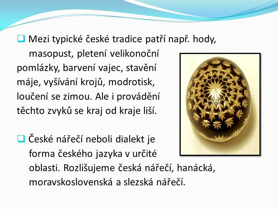 Mezi typické české tradice patří např. hody,