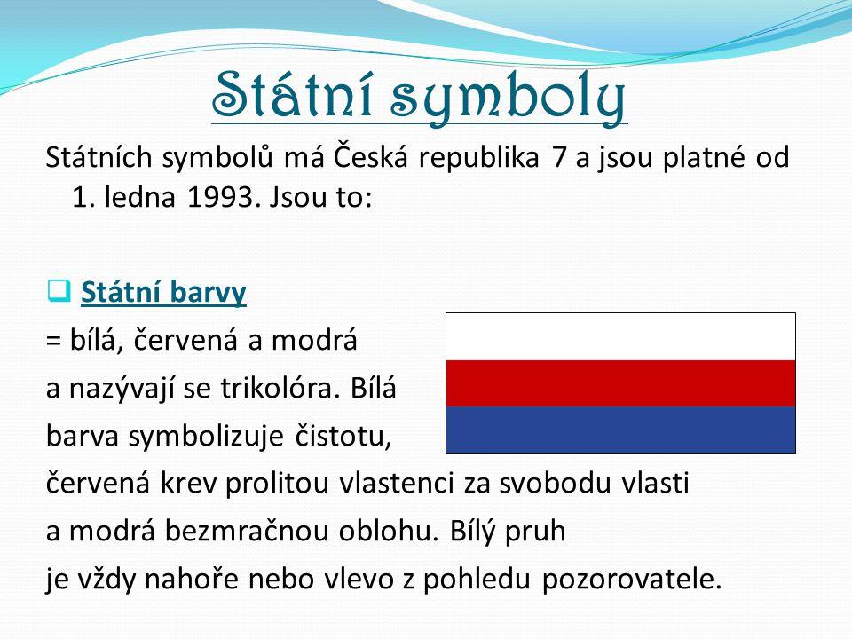 Státní symboly Státních symbolů má Česká republika 7 a jsou platné od 1. ledna 1993. Jsou to: Státní barvy.
