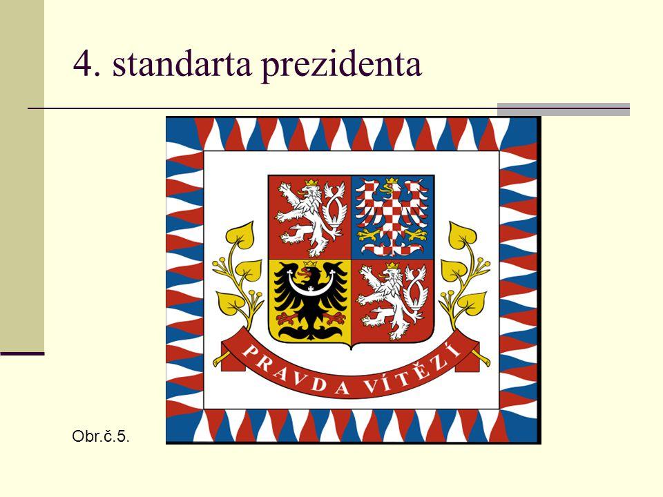 4. standarta prezidenta Obr.č.5.