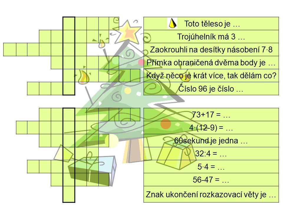 Toto těleso je … Trojúhelník má 3 … Zaokrouhli na desítky násobení 7·8. Přímka ohraničená dvěma body je …
