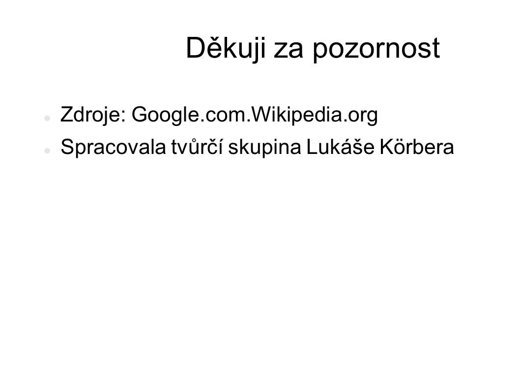 Děkuji za pozornost Zdroje: Google.com.Wikipedia.org