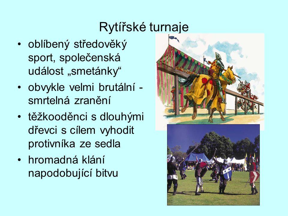 """Rytířské turnaje oblíbený středověký sport, společenská událost """"smetánky obvykle velmi brutální - smrtelná zranění."""