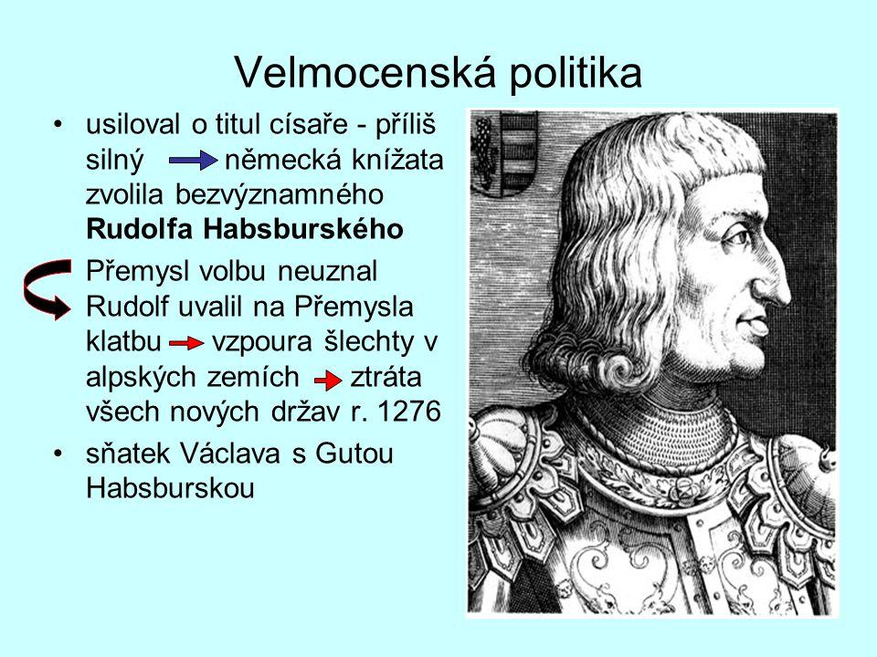 Velmocenská politika usiloval o titul císaře - příliš silný německá knížata zvolila bezvýznamného Rudolfa Habsburského.