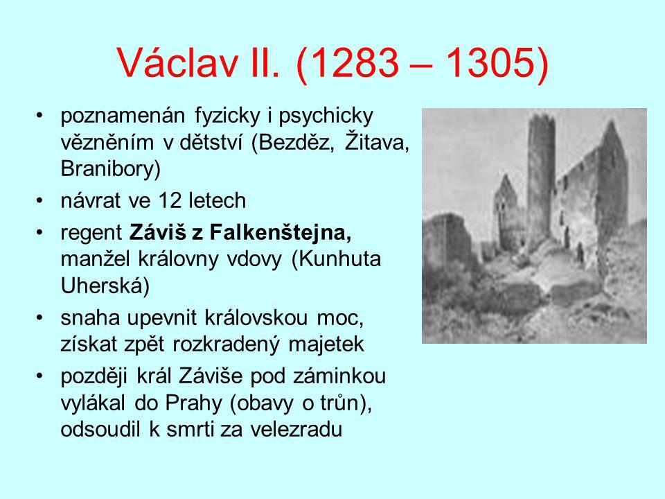 Václav II. (1283 – 1305) poznamenán fyzicky i psychicky vězněním v dětství (Bezděz, Žitava, Branibory)