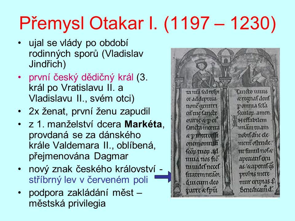 Přemysl Otakar I. (1197 – 1230) ujal se vlády po období rodinných sporů (Vladislav Jindřich)