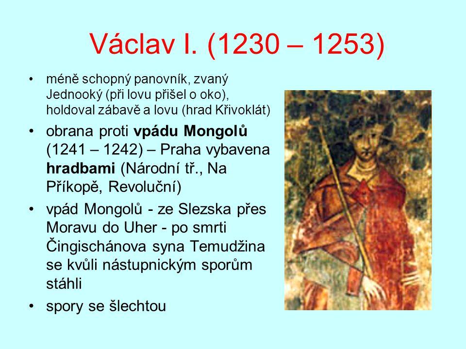 Václav I. (1230 – 1253) méně schopný panovník, zvaný Jednooký (při lovu přišel o oko), holdoval zábavě a lovu (hrad Křivoklát)