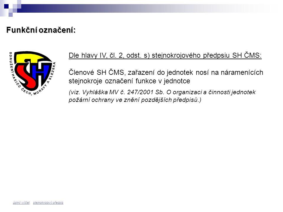 Funkční označení: Dle hlavy IV, čl. 2, odst. s) stejnokrojového předpsiu SH ČMS: