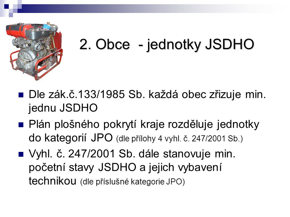 2. Obce - jednotky JSDHO Dle zák.č.133/1985 Sb. každá obec zřizuje min. jednu JSDHO.
