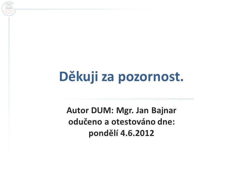 Autor DUM: Mgr. Jan Bajnar odučeno a otestováno dne: pondělí 4.6.2012