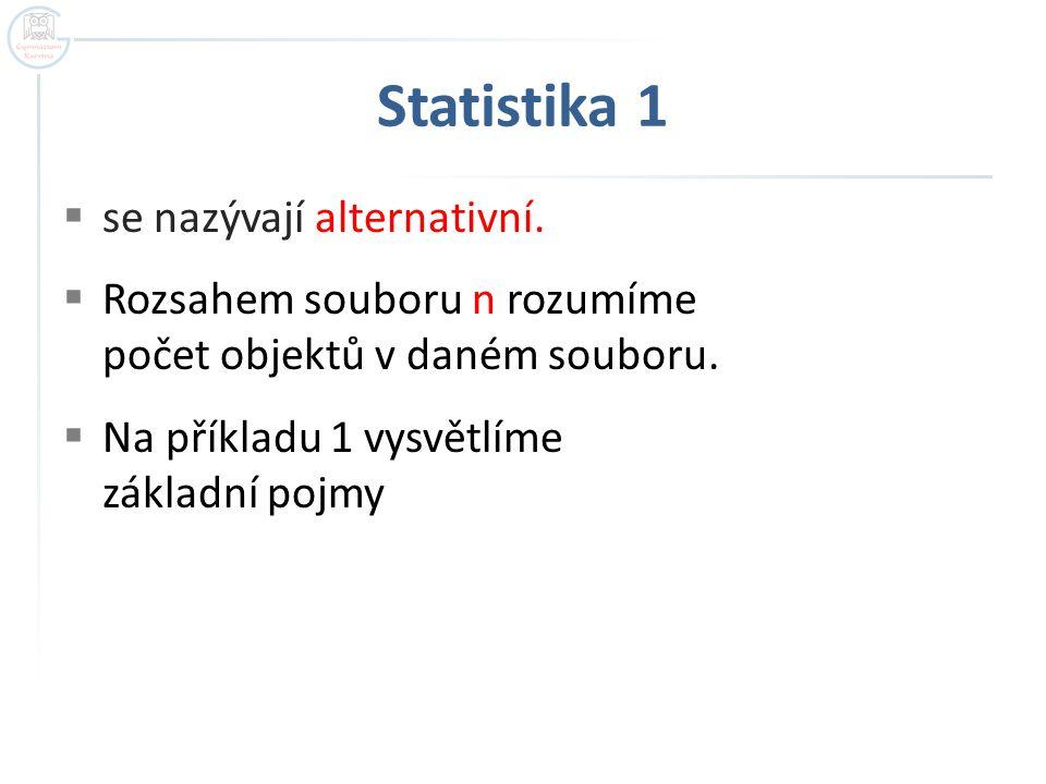 Statistika 1 se nazývají alternativní.