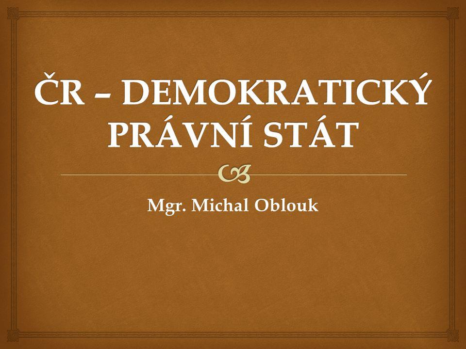 ČR – DEMOKRATICKÝ PRÁVNÍ STÁT