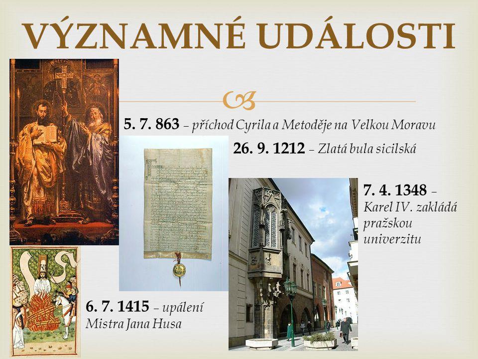 VÝZNAMNÉ UDÁLOSTI 5. 7. 863 – příchod Cyrila a Metoděje na Velkou Moravu. 26. 9. 1212 – Zlatá bula sicilská.