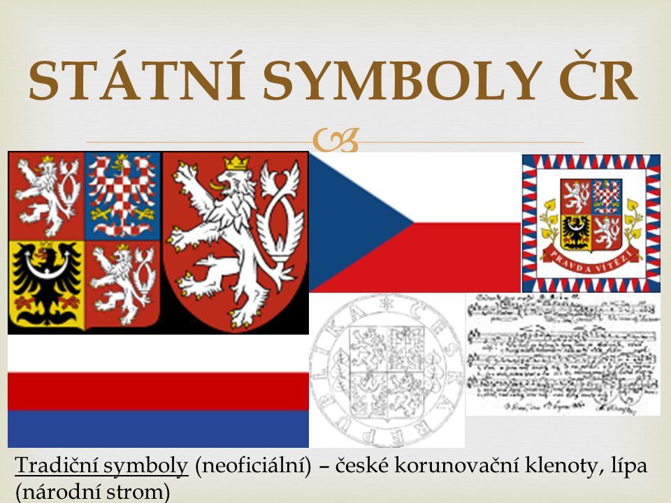 STÁTNÍ SYMBOLY ČR Tradiční symboly (neoficiální) – české korunovační klenoty, lípa (národní strom)