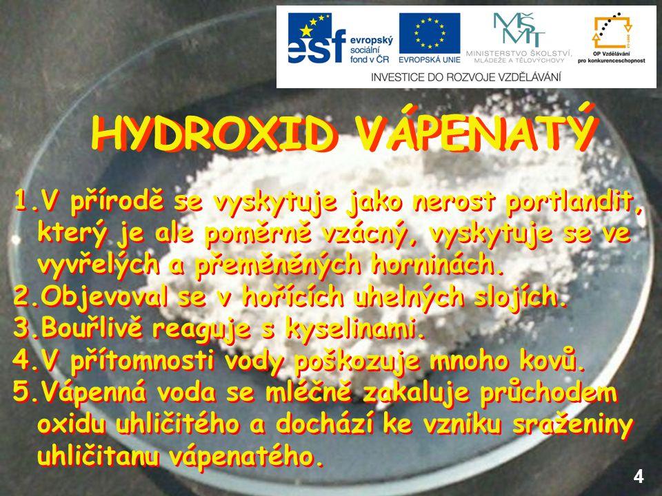 HYDROXID VÁPENATÝ V přírodě se vyskytuje jako nerost portlandit, který je ale poměrně vzácný, vyskytuje se ve vyvřelých a přeměněných horninách.