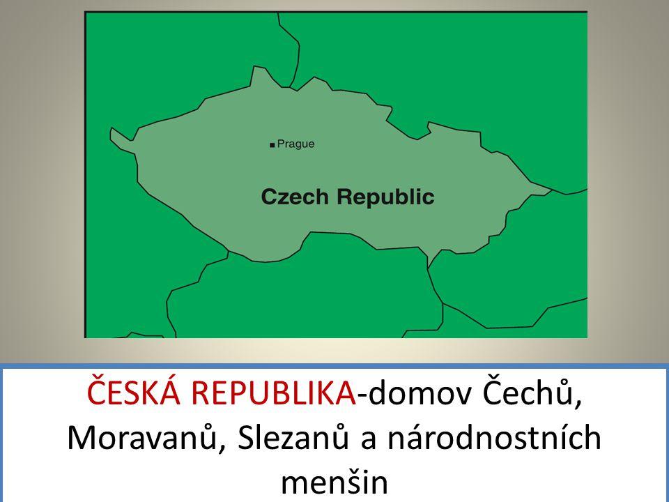 ČESKÁ REPUBLIKA-domov Čechů, Moravanů, Slezanů a národnostních menšin