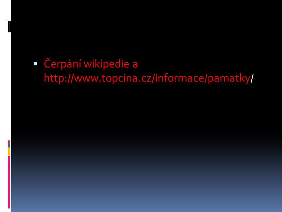 Čerpání wikipedie a http://www.topcina.cz/informace/pamatky/