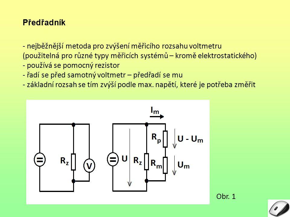 Předřadník - nejběžnější metoda pro zvýšení měřicího rozsahu voltmetru. (použitelná pro různé typy měřicích systémů – kromě elektrostatického)