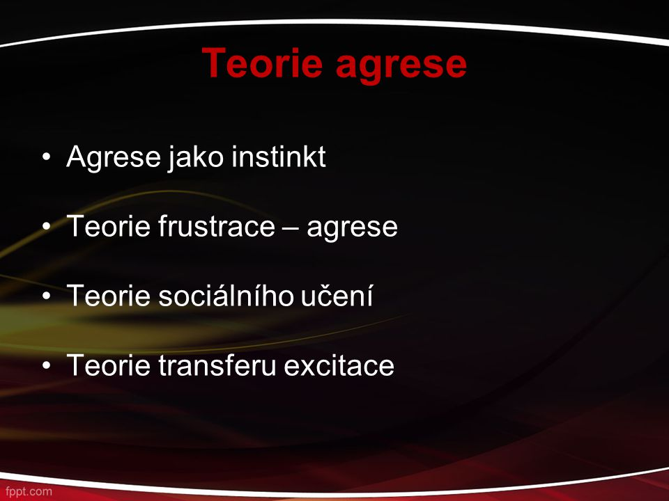 Teorie agrese Agrese jako instinkt Teorie frustrace – agrese