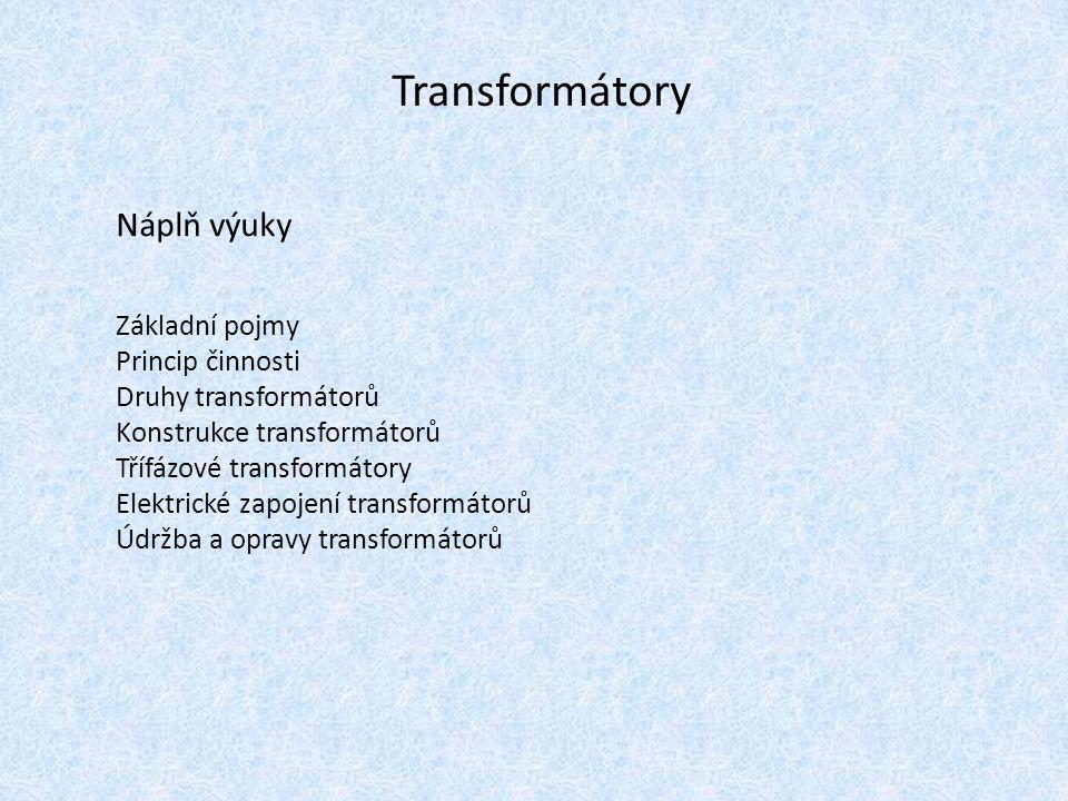 Transformátory Náplň výuky Základní pojmy Princip činnosti