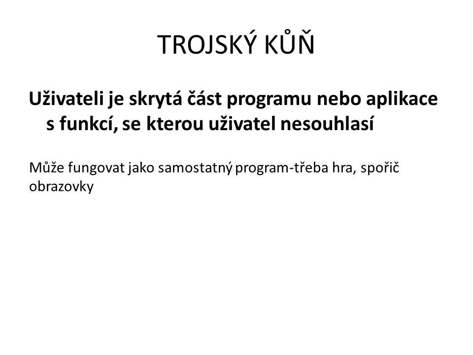 TROJSKÝ KŮŇ Uživateli je skrytá část programu nebo aplikace s funkcí, se kterou uživatel nesouhlasí.