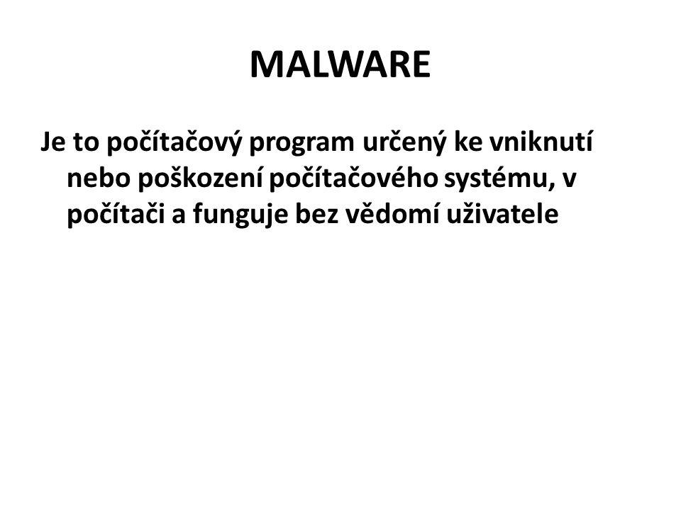 MALWARE Je to počítačový program určený ke vniknutí nebo poškození počítačového systému, v počítači a funguje bez vědomí uživatele.