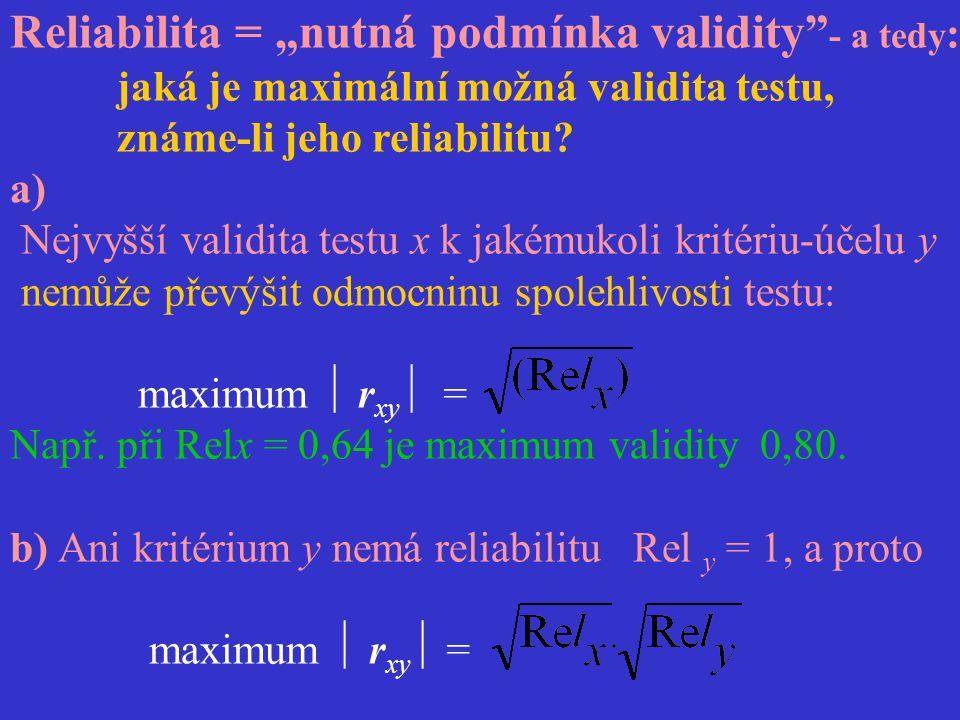 """Reliabilita = """"nutná podmínka validity - a tedy:"""