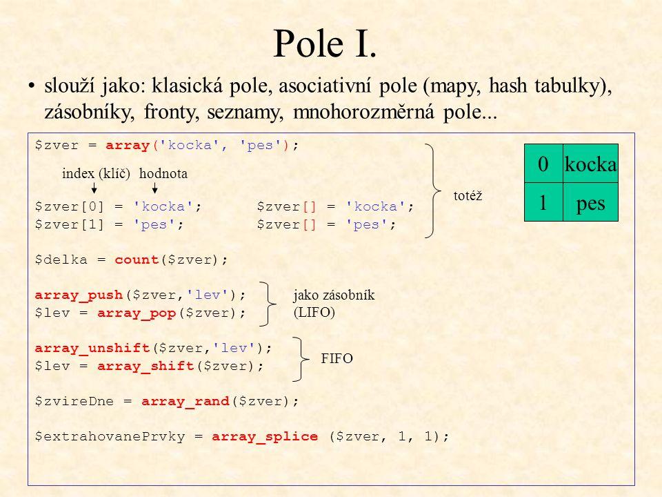 Pole I. slouží jako: klasická pole, asociativní pole (mapy, hash tabulky), zásobníky, fronty, seznamy, mnohorozměrná pole...