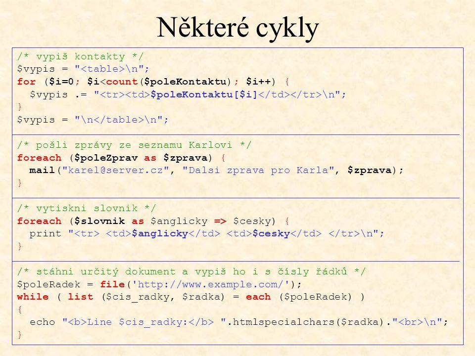 Některé cykly /* vypiš kontakty */ $vypis = <table>\n ;