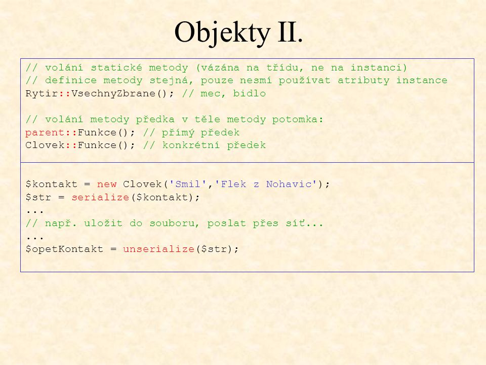 Objekty II. // volání statické metody (vázána na třídu, ne na instanci) // definice metody stejná, pouze nesmí používat atributy instance.