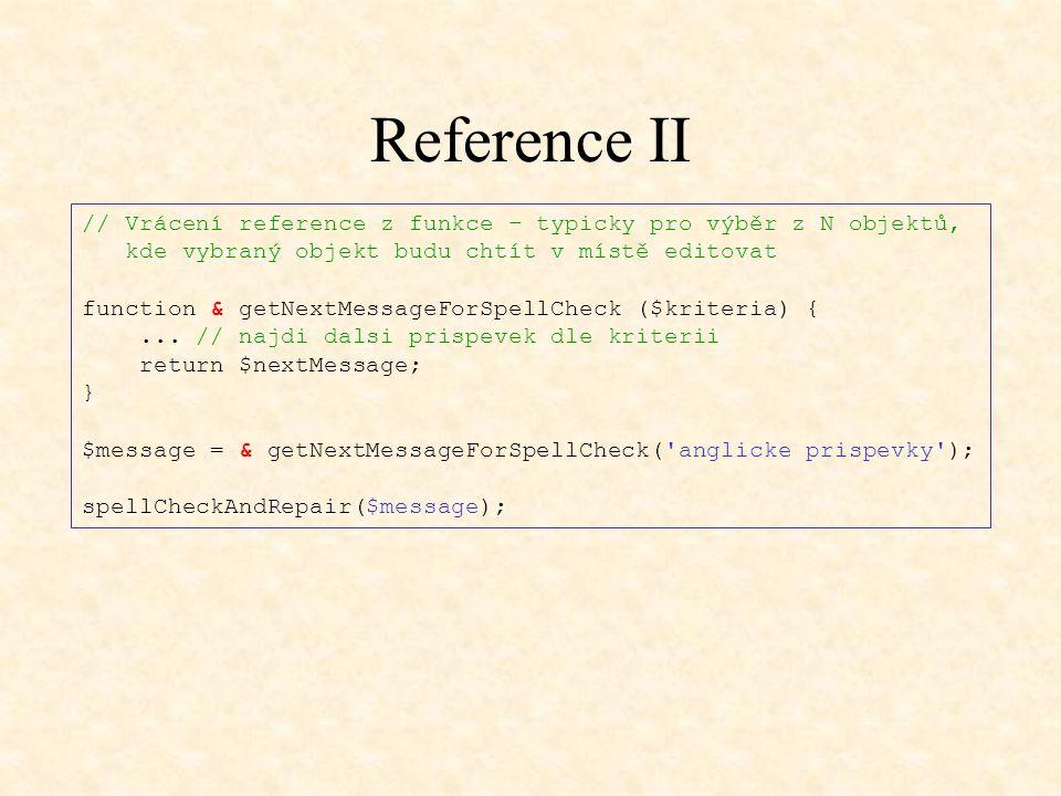 Reference II // Vrácení reference z funkce – typicky pro výběr z N objektů, kde vybraný objekt budu chtít v místě editovat.