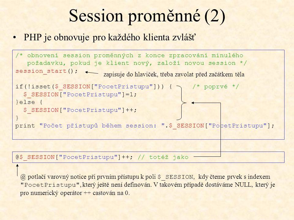 Session proměnné (2) PHP je obnovuje pro každého klienta zvlášť