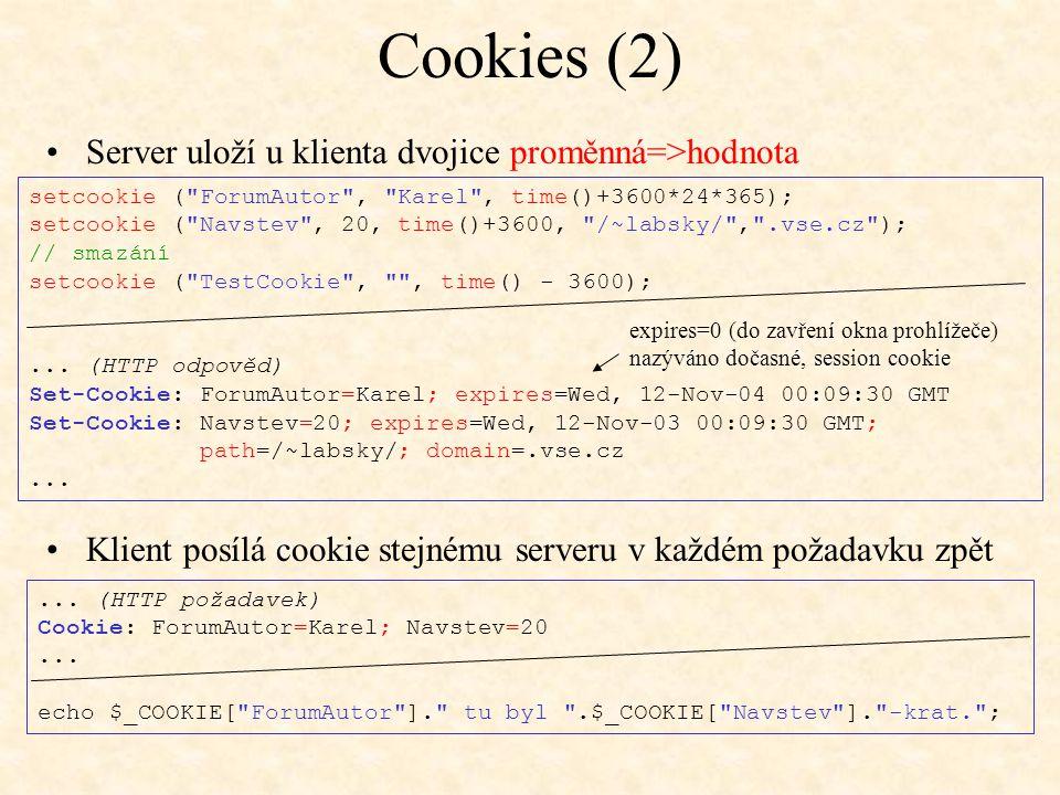 Cookies (2) Server uloží u klienta dvojice proměnná=>hodnota