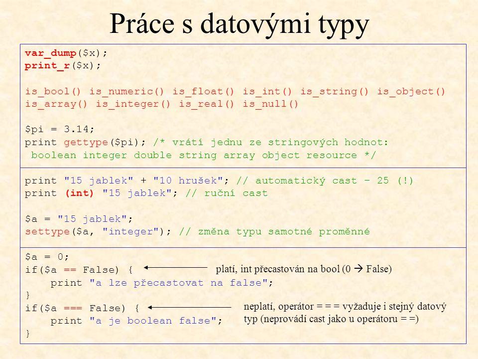 Práce s datovými typy var_dump($x); print_r($x);
